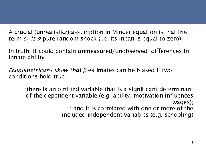 A crucial (unrealistic? ) assumption in Mincer equation is that the term εt is