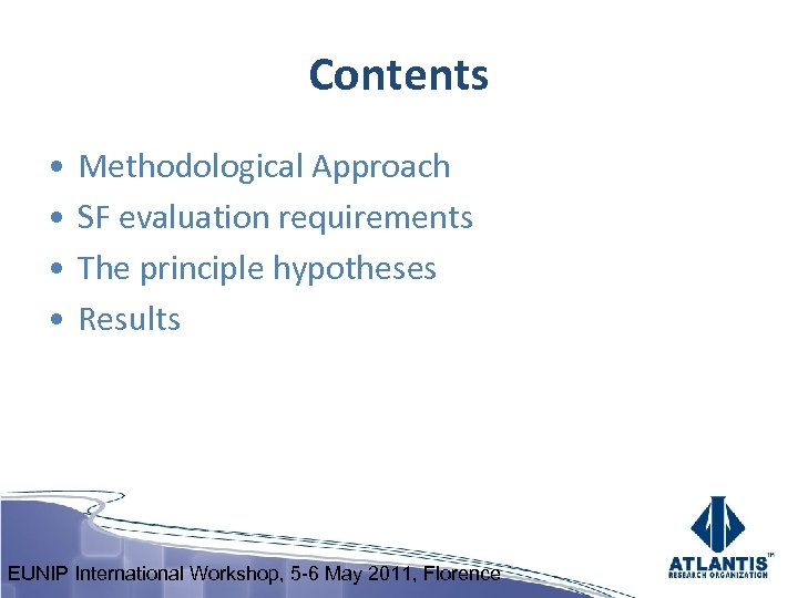 Contents • • Methodological Approach SF evaluation requirements The principle hypotheses Results EUNIP International