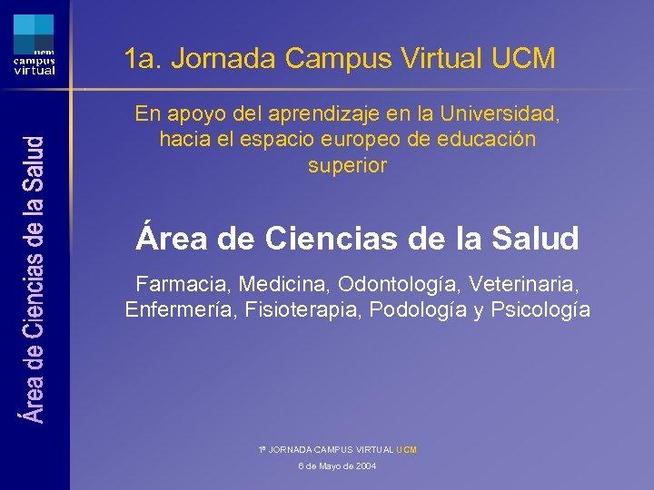 1 a. Jornada Campus Virtual UCM En apoyo del aprendizaje en la Universidad, hacia