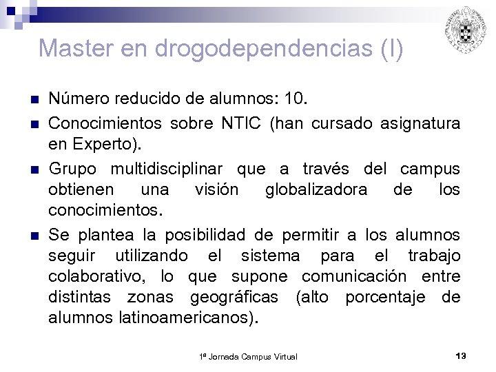 Master en drogodependencias (I) n n Número reducido de alumnos: 10. Conocimientos sobre NTIC