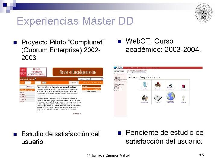 """Experiencias Máster DD n Proyecto Piloto """"Complunet"""" (Quorum Enterprise) 20022003. n Web. CT. Curso"""