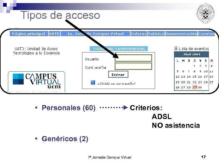 Tipos de acceso • Personales (60) Criterios: ADSL NO asistencia • Genéricos (2) 1ª
