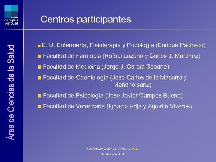 Centros participantes E. U. Enfermería, Fisioterapia y Podología (Enrique Pacheco) Facultad de Farmacia (Rafael