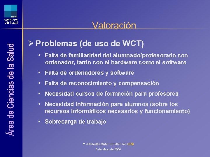 Valoración Ø Problemas (de uso de WCT) • Falta de familiaridad del alumnado/profesorado con