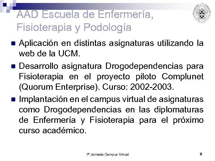 AAD Escuela de Enfermería, Fisioterapia y Podología n n n Aplicación en distintas asignaturas