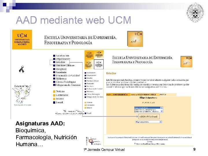 AAD mediante web UCM Asignaturas AAD: Bioquímica, Farmacología, Nutrición Humana… 1ª Jornada Campus Virtual
