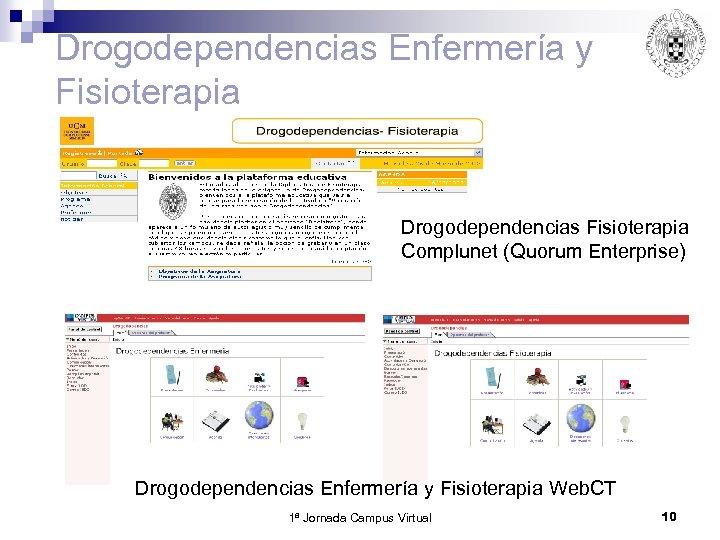 Drogodependencias Enfermería y Fisioterapia Drogodependencias Fisioterapia Complunet (Quorum Enterprise) Drogodependencias Enfermería y Fisioterapia Web.