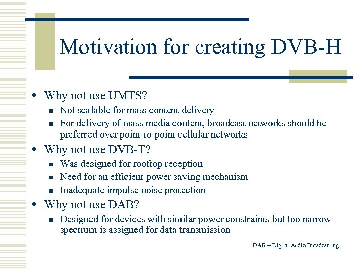 Motivation for creating DVB-H w Why not use UMTS? n n Not scalable for