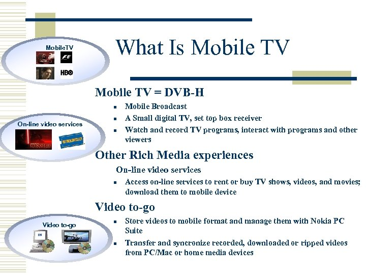 Mobile. TV What Is Mobile TV = DVB-H n On-line video services n n