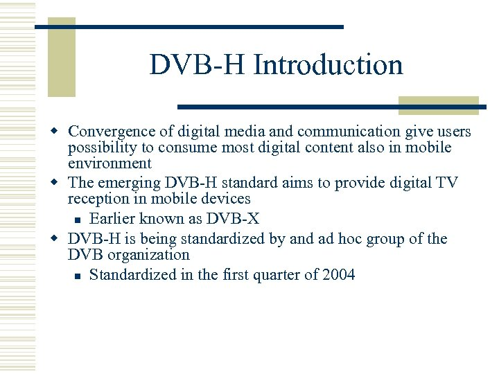 DVB-H Introduction w Convergence of digital media and communication give users possibility to consume