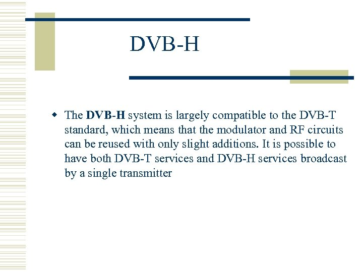 DVB-H w The DVB-H system is largely compatible to the DVB-T standard, which means