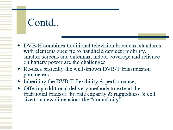 Contd. . w DVB-H combines traditional television broadcast standards with elements specific to handheld