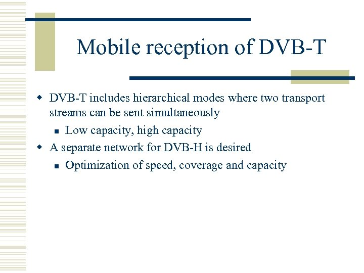 Mobile reception of DVB-T w DVB-T includes hierarchical modes where two transport streams can