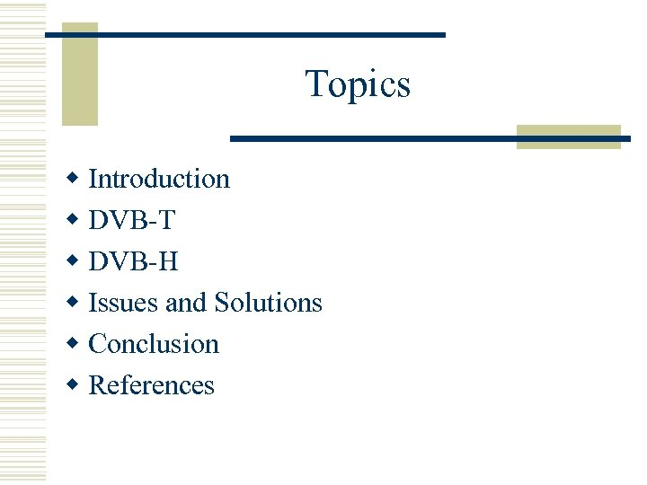 Topics w Introduction w DVB-T w DVB-H w Issues and Solutions w Conclusion w