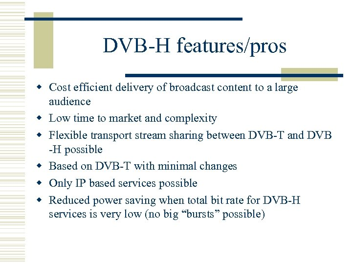 DVB-H features/pros w Cost efficient delivery of broadcast content to a large audience w
