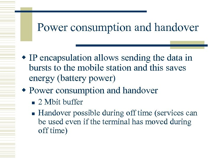 Power consumption and handover w IP encapsulation allows sending the data in bursts to