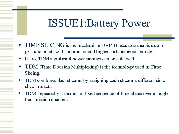 ISSUE 1: Battery Power w TIME SLICING is the mechanism DVB-H uses to transmit