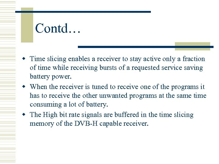 Contd… w Time slicing enables a receiver to stay active only a fraction of