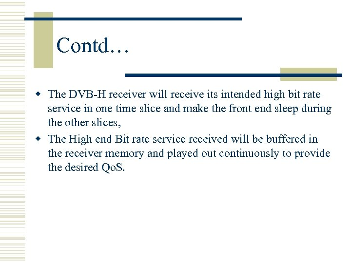 Contd… w The DVB-H receiver will receive its intended high bit rate service in