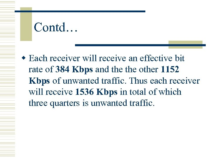 Contd… w Each receiver will receive an effective bit rate of 384 Kbps and