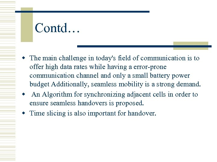 Contd… w The main challenge in today's field of communication is to offer high
