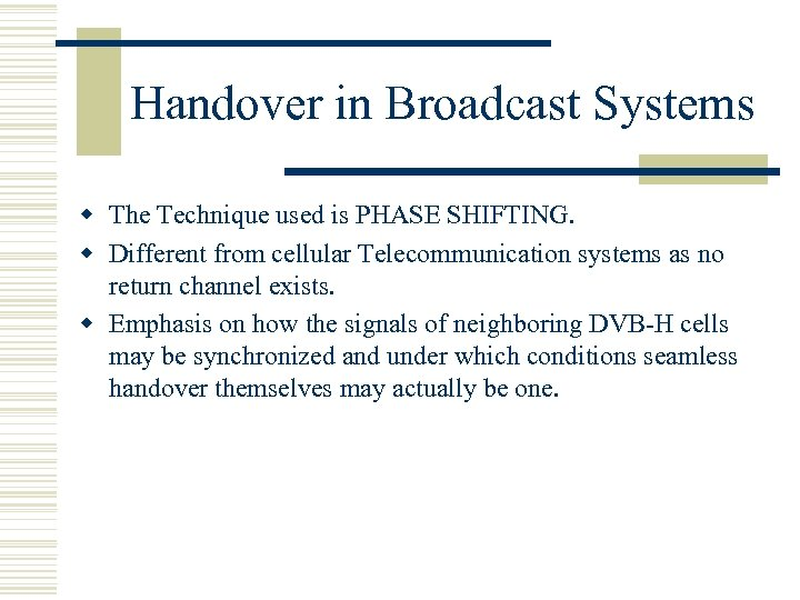 Handover in Broadcast Systems w The Technique used is PHASE SHIFTING. w Different from