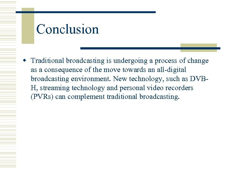 Conclusion w Traditional broadcasting is undergoing a process of change as a consequence of