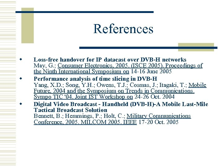 References w w w Loss-free handover for IP datacast over DVB-H networks May, G.