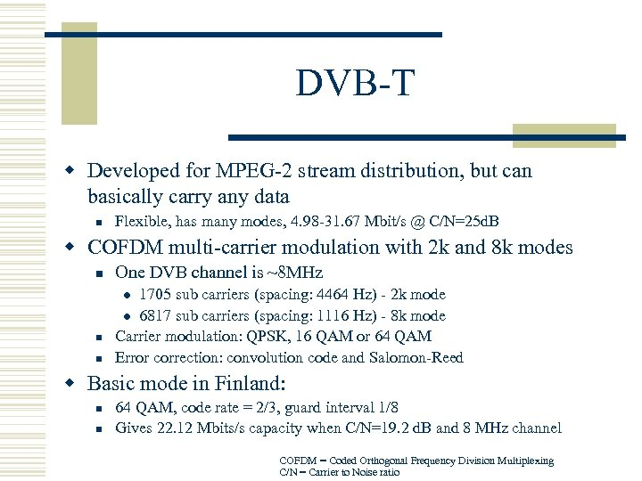 DVB-T w Developed for MPEG-2 stream distribution, but can basically carry any data n