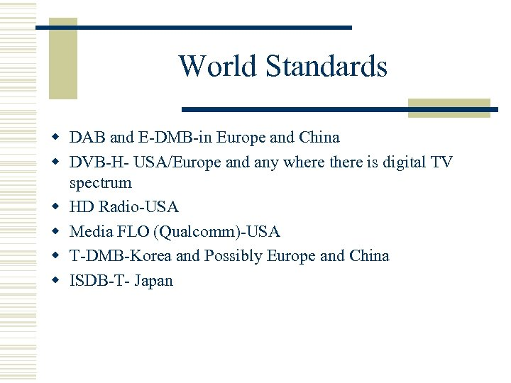 World Standards w DAB and E-DMB-in Europe and China w DVB-H- USA/Europe and any
