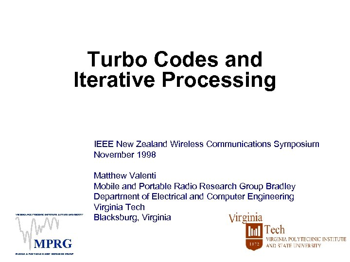 Turbo Codes and Iterative Processing IEEE New Zealand Wireless Communications Symposium November 1998 VIRGINIA