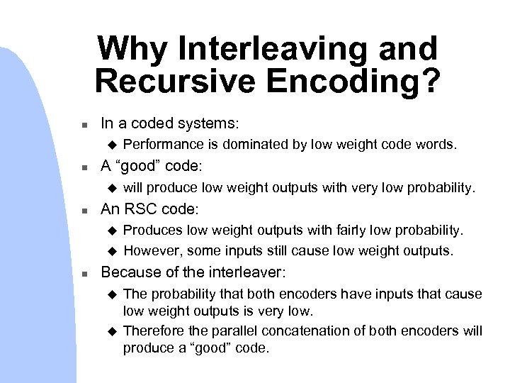 "Why Interleaving and Recursive Encoding? n In a coded systems: u n A ""good"""