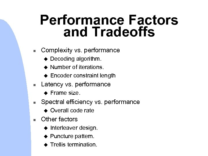 Performance Factors and Tradeoffs n Complexity vs. performance u u u n Latency vs.
