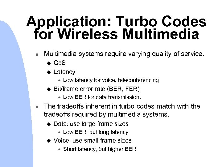 Application: Turbo Codes for Wireless Multimedia n Multimedia systems require varying quality of service.
