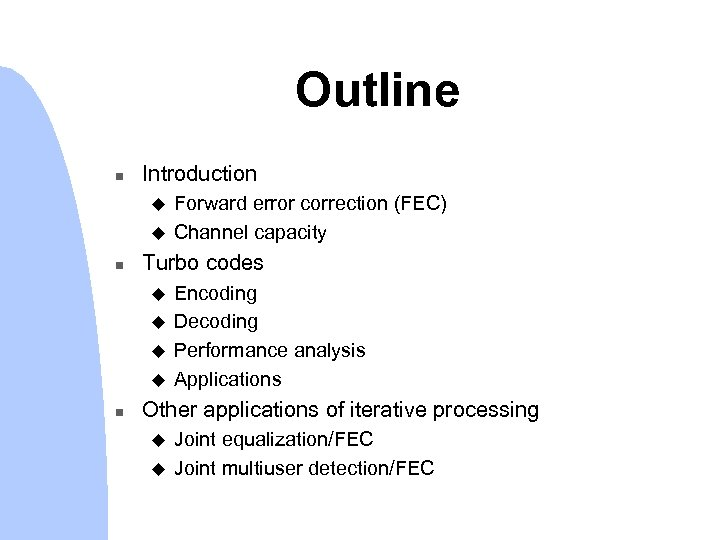 Outline n Introduction u u n Turbo codes u u n Forward error correction