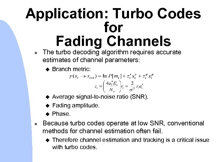 Application: Turbo Codes for Fading Channels n The turbo decoding algorithm requires accurate estimates