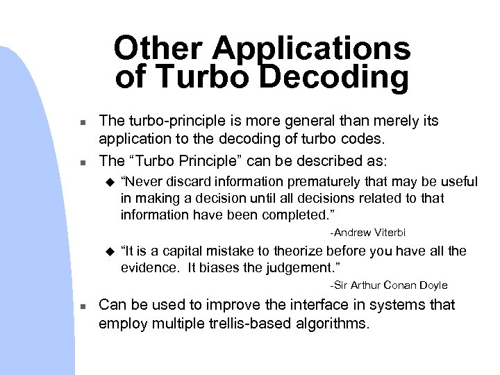Other Applications of Turbo Decoding n n The turbo-principle is more general than merely