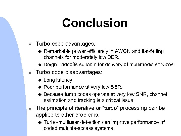 Conclusion n Turbo code advantages: u u n Turbo code disadvantages: u u u