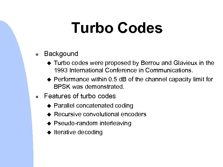 Turbo Codes n Backgound u u n Turbo codes were proposed by Berrou and