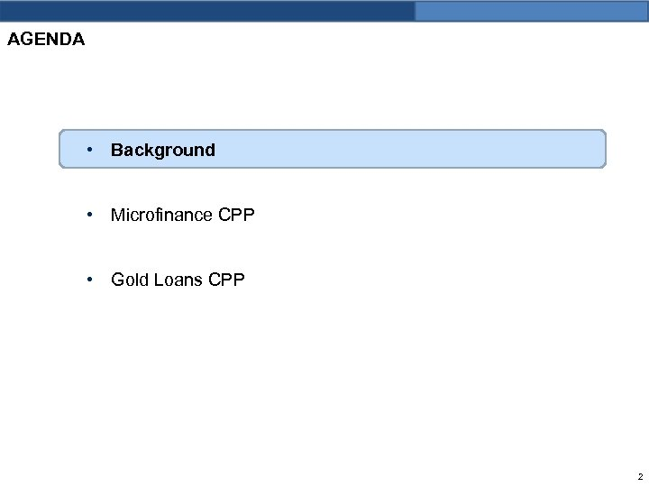 AGENDA • Background • Microfinance CPP • Gold Loans CPP 2