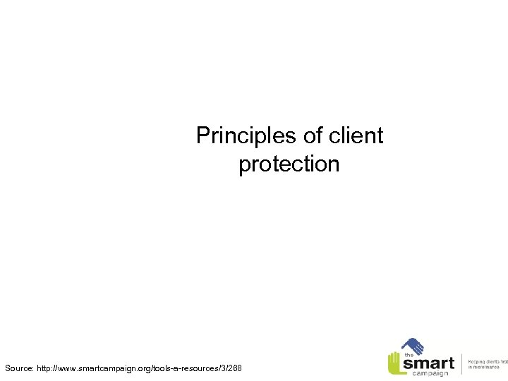 Principles of client protection Source: http: //www. smartcampaign. org/tools-a-resources/3/268