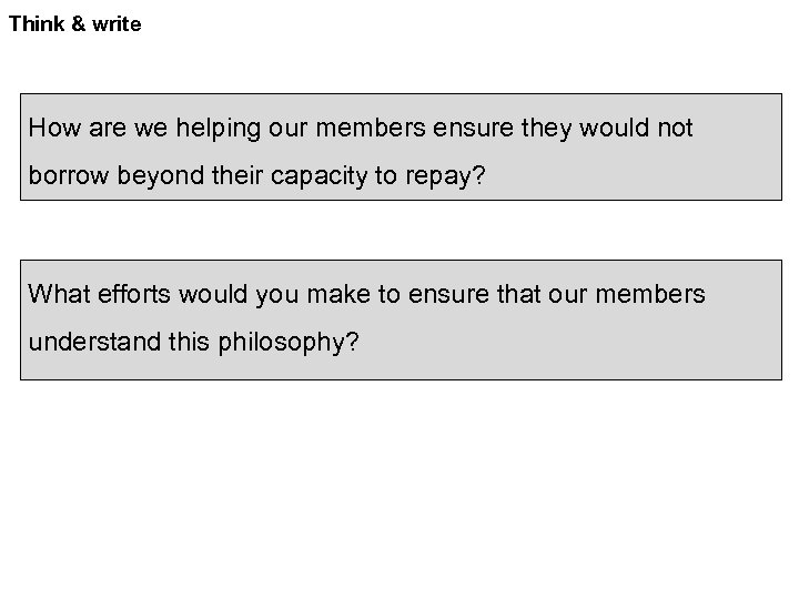Think & write How are we helping our members ensure they would not borrow