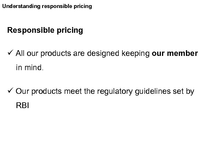 Understanding responsible pricing Responsible pricing ü All our products are designed keeping our member