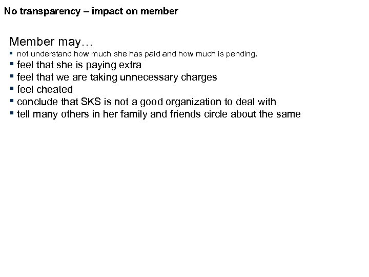 No transparency – impact on member Member may… ▪ not understand how much she