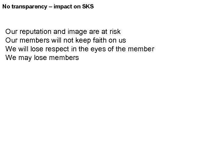 No transparency – impact on SKS Our reputation and image are at risk Our