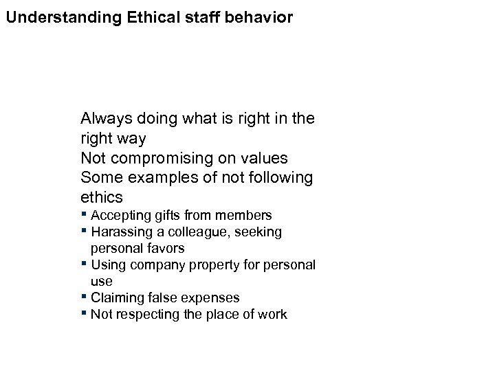Understanding Ethical staff behavior Always doing what is right in the right way Not