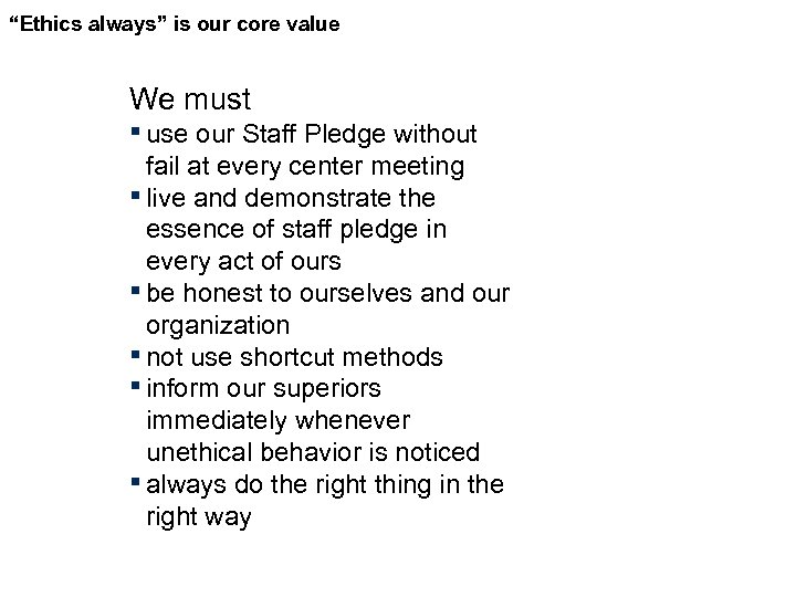 """""""Ethics always"""" is our core value We must ▪ use our Staff Pledge without"""