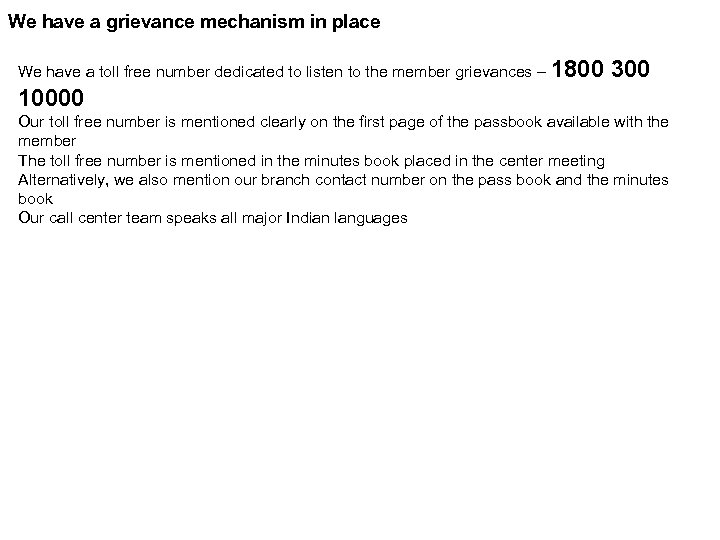 We have a grievance mechanism in place We have a toll free number dedicated