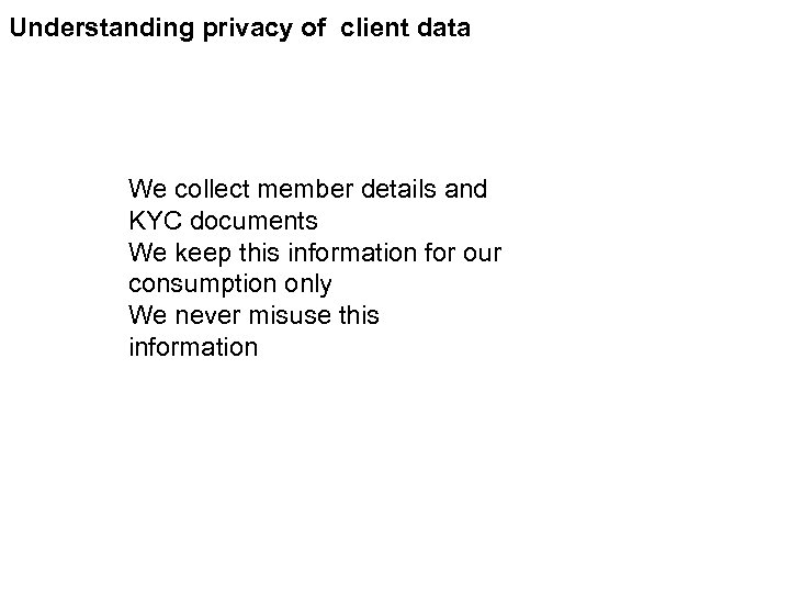 Understanding privacy of client data We collect member details and KYC documents We keep