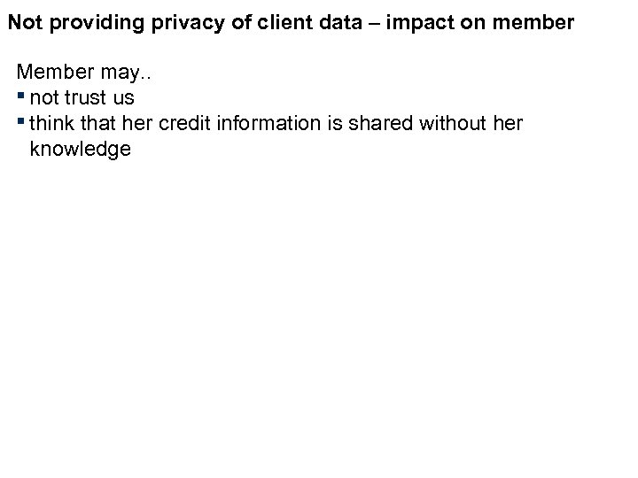 Not providing privacy of client data – impact on member Member may. . ▪